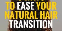 Transitioning from Relaxer to Natural Hair / It's not easy to transition, but we have the tools, styles, and products to get you through to your natural, beautiful hair texture!