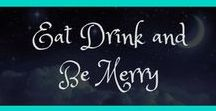Eat Drink and Be Merry / Who doesn't love food and drink and being social while doing it?