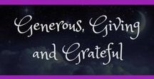 Generous, Giving & Grateful / Reminders to live a life that is of a generous heart, a giving soul and the mindset of gratitude