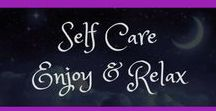 Self Care - Enjoy & Relax / Self Care Ideas to enjoy life and time to relax