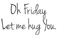 F R I D A Y : Feelings / It's finally Friday... the weekend is upon us!