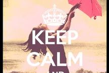 Keep Calm  / by Abigail Ganser