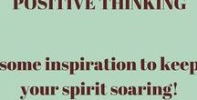 Positive Thinking / Some inspiration to keep your spirit soaring!