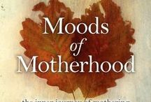 Moods of Motherhood / Celebrating the full gamut of emotions involved in the mothering journey. An inspiring book.