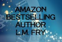 Author L.M. Fry / Get to know all about me, my work, my life, and my ideas.