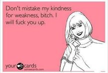 For that special someone who pisses me off! / by Lacey Yarish