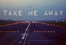 Take Me Away / by Carly Howard