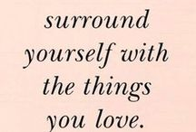surround yourself with things you LOVE / by Melanie Beaulieu