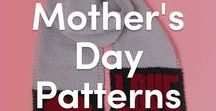 Mother's Day Knitting Patterns & Gift Ideas / Knitting patterns perfect for Mother's Day. Show your love by gifting a beautiful hand knit piece for that special woman in your life.
