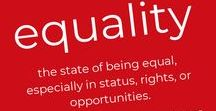 EQUALITY / This board is for all things equality, fairness & social justice