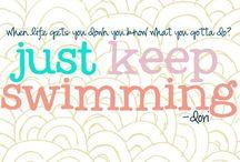 """Just keep swimming, just keep swimming, just keep swimming, swimming, swimming...""  / by Jessica Andress"