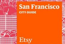 Etsy City Guide: San Francisco / Discover unique items from Etsy designers in a boutique near you — plus inspiring cafes, bars, and more — with this handy guide. / by Etsy