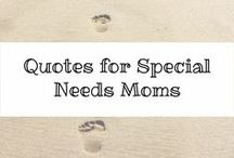 Quotes for Special Needs Moms / quote for special needs moms who need encouragement and a pick me up.