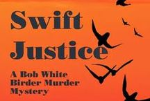 "Birder Murder #6 - Swift Justice / Notes for ""Swift Justice"" -Sept. 2014 publication!"