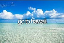 HAWAII bucket list / My dream vacation / by J H