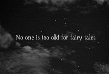 Fairytales / We're never too old for fairytales.