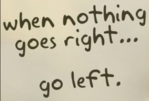 ...a hard left / When nothing goes right... go left. / by Sue Tilton