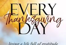 Everyday Thanksgiving / Finding something everyday to offer thanksgiving...  it's not just a holiday, but a way of living.