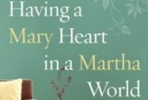 Having A Mary Heart / @JoannaWeaverBooks book and dvd study: Having a Mary Heart in a Martha World