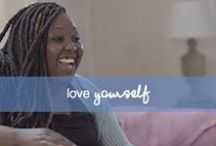 Love Yourself / Dove's social mission is to make beauty a source of confidence, instead of anxiety, for every woman. Use these tools to boost your self-esteem and inspire future generations.  / by Dove
