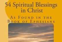 54 Spiritual Blessings in Christ / Devotional Book based on the spiritual blessings as found in the book of Ephesians.  Has blank pages for journaling your own thoughts on each blessing.   Order at: www.createspace.com/3654973  or on Amazon