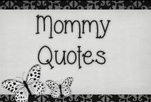 › Mommy Quotes. / › quotes for all the proud mothers and mommy's to be ♥
