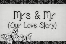 › Mrs & Mr. / ♥ This is Our Love Story ♥
