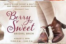 Berry Sweet Bridal Bash! / Who doesn't love a great wedding? Come get inspired as our very own Mystic Dunes Resort teams up with Perfect Wedding Guide to present the Berry Sweet Bridal Bash Showcase on Sunday, August 3rd from 11a.m.-3p.m.