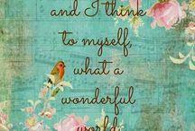What a wonderful world...... / I think to myself what a wonderful world.....