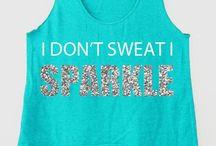 I don't sweat. I sparkle. / by Kelley Morse