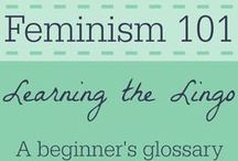 FEMINISM 101 / Learn the basics about feminism, including, but not limited to: privilege, sexism, misogyny, faith feminism, intersectionality, LGBTQ issues, politics, and more.