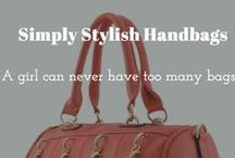 Simply Stylish Handbags / A girl can never have too many bags.