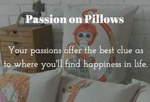 Passion on Pillows / Your passions offer the best clue as to where you'll find happiness in life.