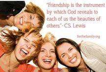 Friendships / Friendships are what make live worth living. Friendships take work. Friendships are worth the work.