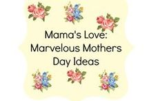 Mama's Love: Marvelous Mothers Day Ideas