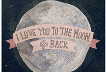 i love you to the moon and back / by Lisa Tottingham