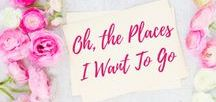 Oh, the Places I Want to Go / Travel | Travel Ideas | Travel Inspiration |
