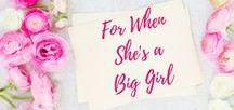 For When She's a Big Girl / Parenting | Ideas for Big Girls | Daughters |
