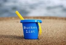 Bucket List / My Ever Growing Bucket List / by Julie Lane Collins