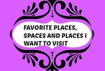 Favorite Places, Spaces and places I want to Visit