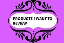 Products I Want to Review