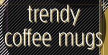 Trendy Coffee Mugs