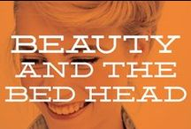 Beauty and the Bed Head / by Emily Schwegman