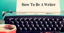 How To Be A Writer / Useful info for writers