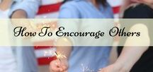 Encourage others! / Give others encouragement in life