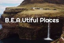 B.E.A.Utiful Places / The world is a beautiful place.