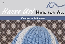 HURRY UP! HATS FOR ALL [Crochet in 4-5 Hours] / Style meets comfort with quick crocheted hats for all your loved ones!