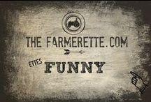 {FARM FUNNIES} / Ettes the Funny Farm?!!?? / by The Farmerette