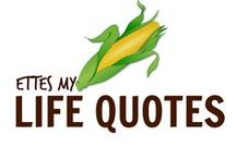 {LIFE QUOTES} / Ettes Life...Live it! / by The Farmerette