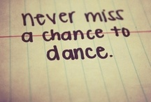 Dance  / Never miss a chance to dance...
